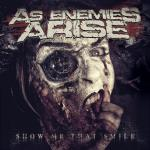 As Enemies Arise - Show Me That Smile