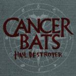 Cancer Bats - Hail Destroyer