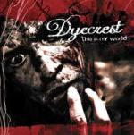 Dyecrest - This Is My World