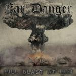 Ear Danger - Full Blast At Last