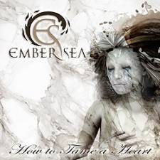 Ember Sea - How To Tame A Heart
