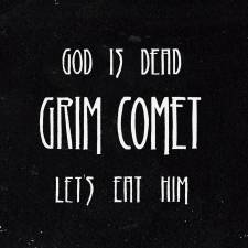 Grim Comet - God Is Dead, Let's Eat Him
