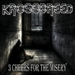Krossbreed - 3 Cheers For The Misery