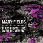 Mary Fields - Flawless Victory Over Movement