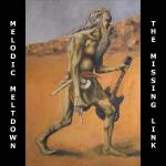 Melodic Meltdown - The Missing Link