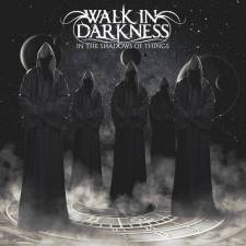 Walk In Darkness - In The Shadow Of Things